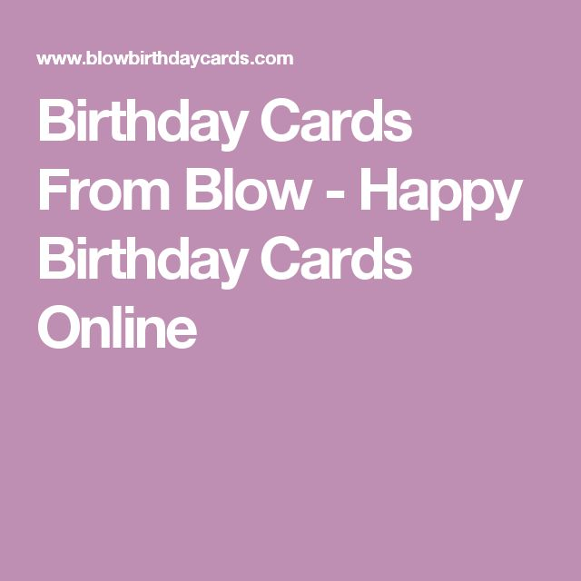 Birthday Cards From Blow -  Happy Birthday Cards Online