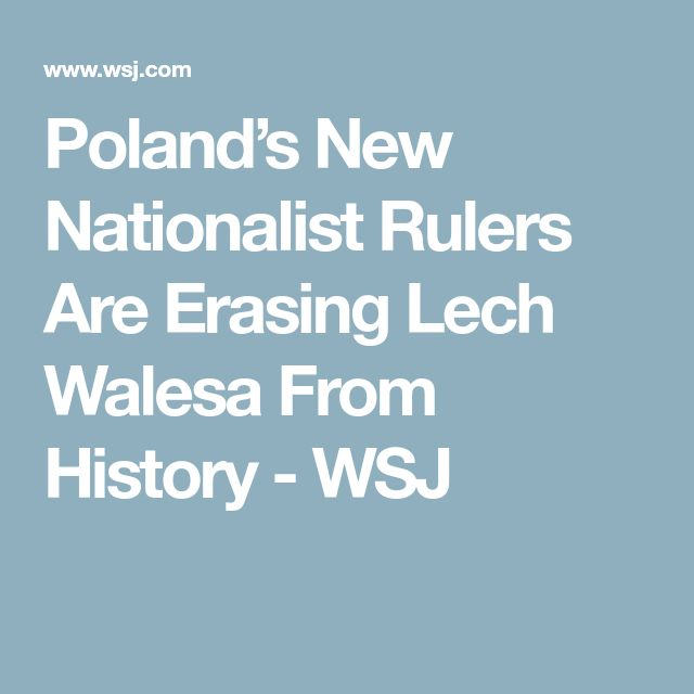 Poland's New Nationalist Rulers Are Erasing Lech Walesa From History - WSJ