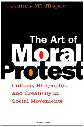 The Art of Moral Protest: Culture, Biography, and Creativity in Social Movements by James M. Jasper, http://www.amazon.com/dp/0226394816/ref=cm_sw_r_pi_dp_DDKWrb00EXVA7