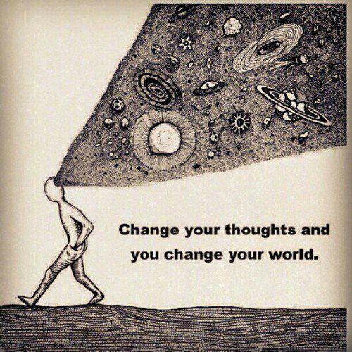 Cambia tus pensamientos y cambiarás tu mundo