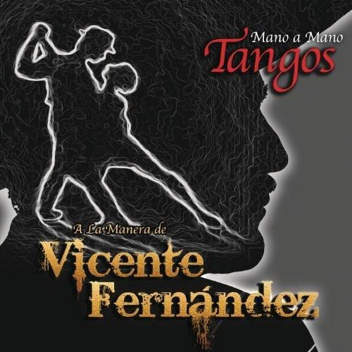 Vicente Fernández - Mano a Mano - Tangos a la Manera de Vicente Fernández