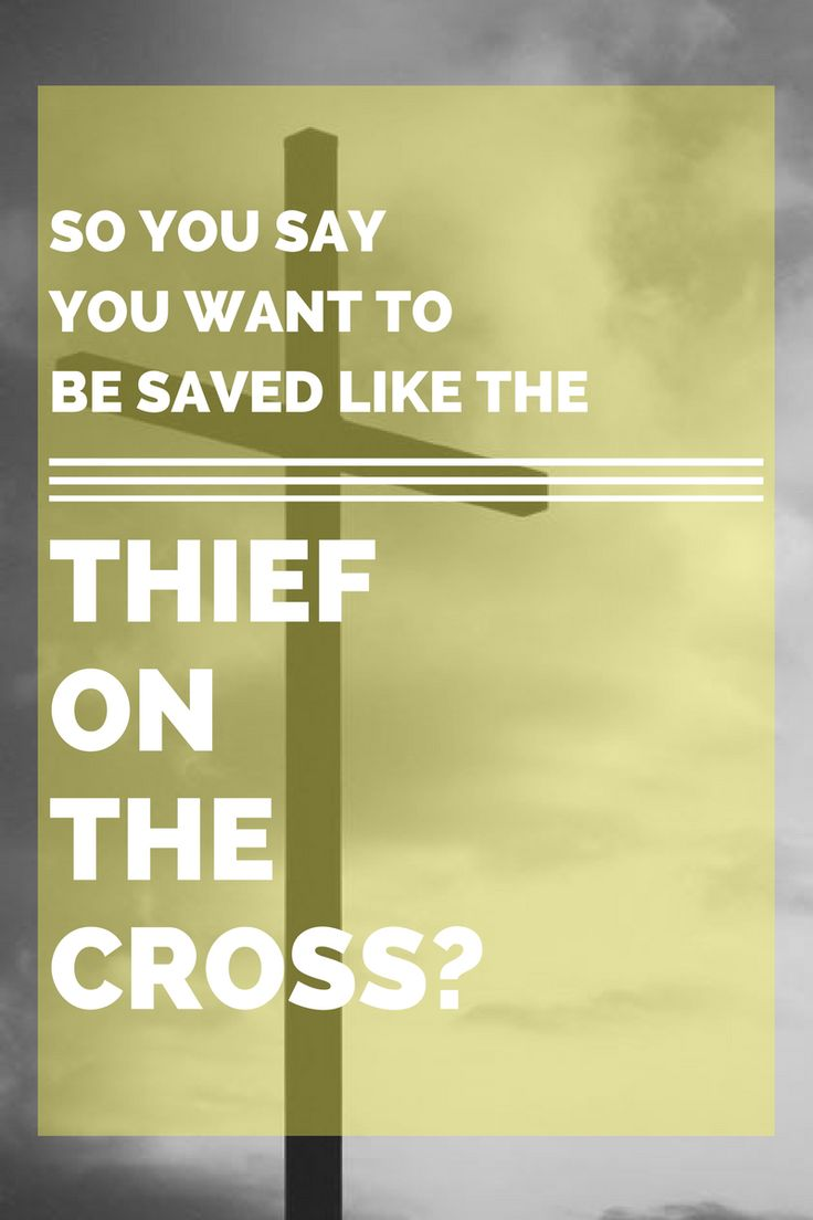 Plan on using the thief on the cross as the measure of your salvation? Consider these alternatives...