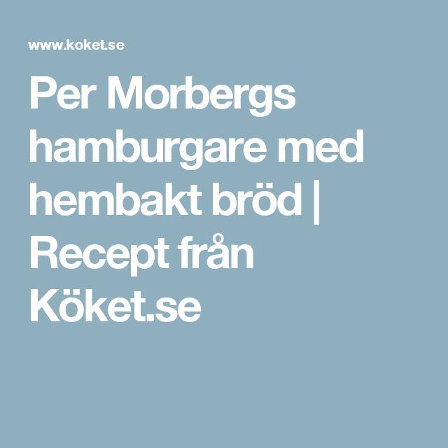Per Morbergs hamburgare med hembakt bröd | Recept från Köket.se