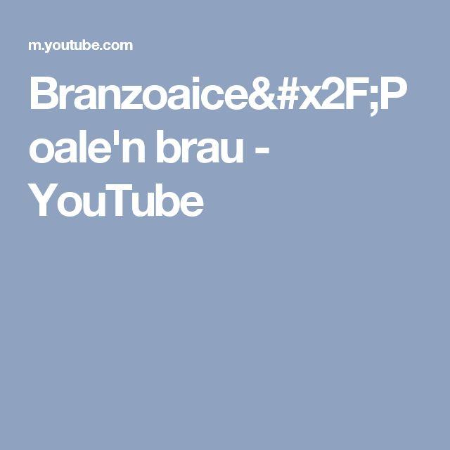Branzoaice/Poale'n brau - YouTube