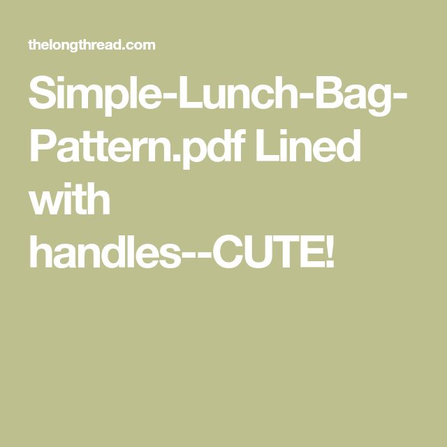 Simple-Lunch-Bag-Pattern.pdf  Lined with handles--CUTE!