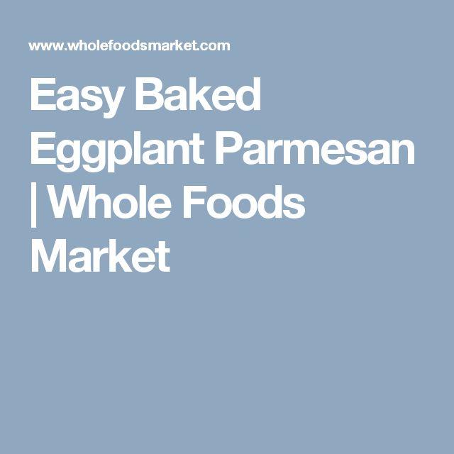 Easy Baked Eggplant Parmesan | Whole Foods Market
