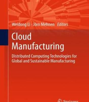 Cloud Manufacturing: Distributed Computing Technologies For Global And Sustainable Manufacturing PDF