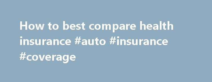 How to best compare health insurance #auto #insurance #coverage http://remmont.com/how-to-best-compare-health-insurance-auto-insurance-coverage/  #health insurance compare # How to best compare health insurance How to best compare Bupa health insurance Do you find it difficult to compare health insurance? What to look out for when comparing health insurance Bupa has been recognised for outstanding value in Australia in the important area of health insurance. Important reasons to have health…