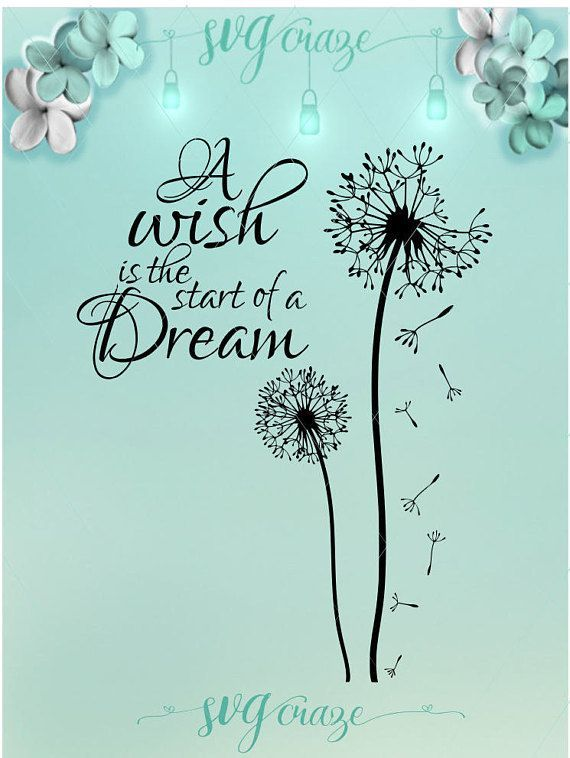 A Wish Is The Start Of A Dream Quote Dandelion Svg Dxf Eps Pdf Png