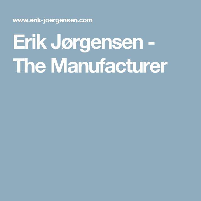 Erik Jørgensen - The Manufacturer