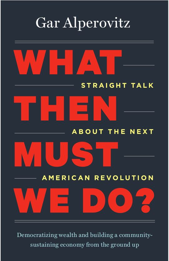 40% of Americans belong to cooperatives. Read about how co-ops are synonymous with positive change in our economy. What Then Must We Do?-Gar Alperovitz