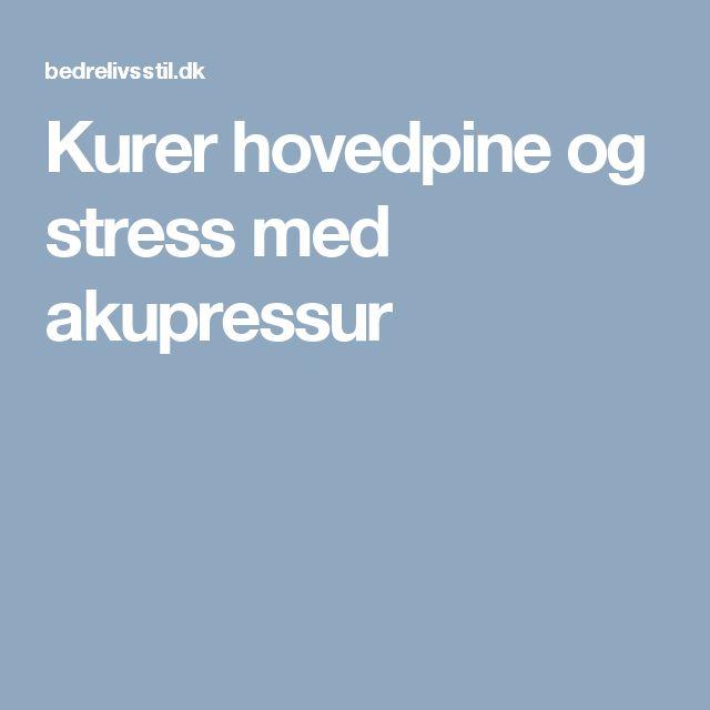 Kurer hovedpine og stress med akupressur