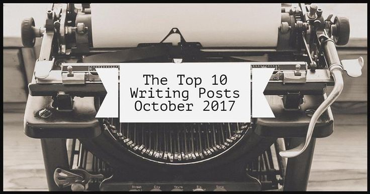 The Top 10 Writing Posts From October 2017 - Writers Write