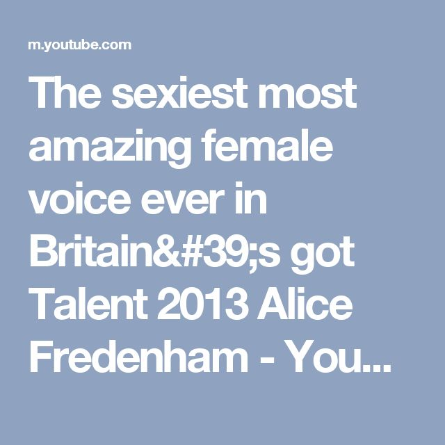 The sexiest most amazing  female voice ever in Britain's got Talent 2013 Alice Fredenham - YouTube