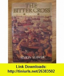 The Bitter Cross (9781856191173) Simon Mawer , ISBN-10: 1856191176  , ISBN-13: 978-1856191173 ,  , tutorials , pdf , ebook , torrent , downloads , rapidshare , filesonic , hotfile , megaupload , fileserve