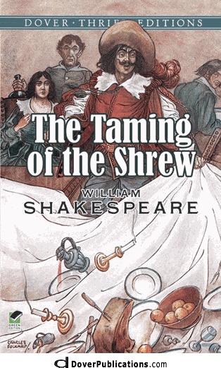 in defense of the ideas in the taming of the shrew a play by william shakespeare The taming of the shrew is unique among shakespeare's plays and is a perennial and compelling success in the theatre its reception is marked, however, by ongoing.
