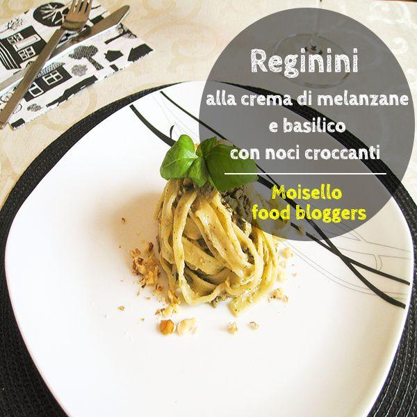 Reginini alla crema di melanzane e basilico con noci croccanti: vieni a scoprire la ricetta di Maria Grazia #moisellobloggers