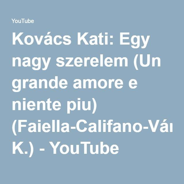 Kovács Kati: Egy nagy szerelem (Un grande amore e niente piu) (Faiella-Califano-Vándor K.) - YouTube