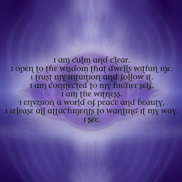 Third Eye Meditation:  I am calm and clear. I open to the wisdom that dwells within me. I trust my intuition and follow it. I am connected to my higher self. I am the witness. I envision a world of peace and beauty. I release all attachments to wanting it my way. I see. Pinterest: gypsyalaska ❅
