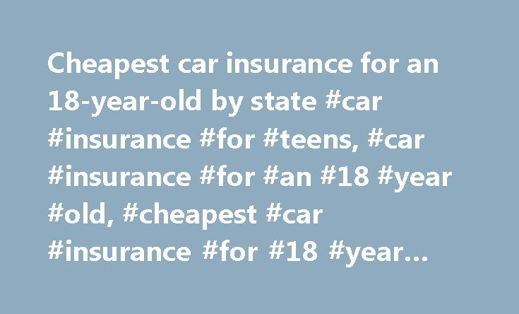 Cheapest car insurance for an 18-year-old by state #car #insurance #for #teens, #car #insurance #for #an #18 #year #old, #cheapest #car #insurance #for #18 #year #old http://canada.nef2.com/cheapest-car-insurance-for-an-18-year-old-by-state-car-insurance-for-teens-car-insurance-for-an-18-year-old-cheapest-car-insurance-for-18-year-old/  # Cheapest car insurance for an 18-year-old * Data missing or unavailable at time of publication ** States that have no minimum wage or a minimum wage lower…
