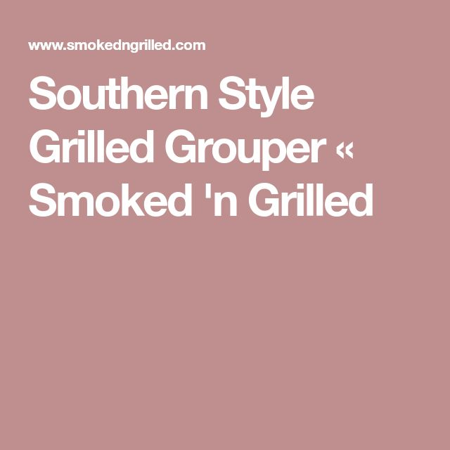 Southern Style Grilled Grouper « Smoked 'n Grilled