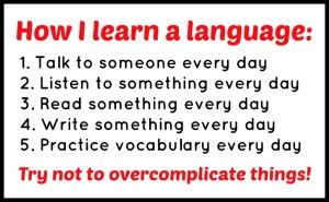 This is good advice for learning any language because all of these components are necessary to improve your language skills.