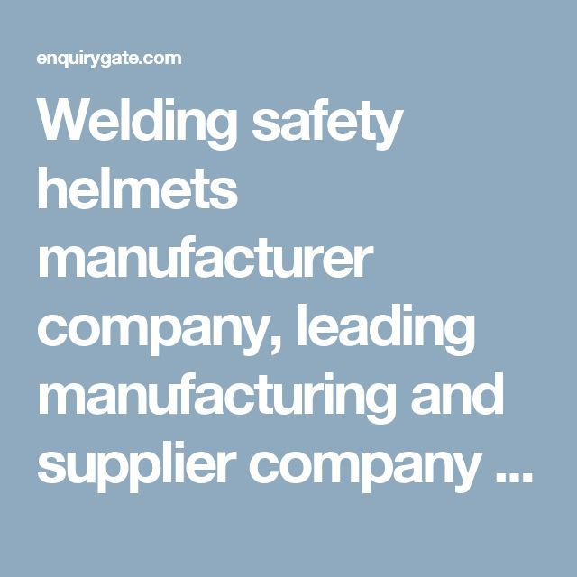 Welding safety helmets manufacturer company, leading manufacturing and supplier company for welding safety helmets