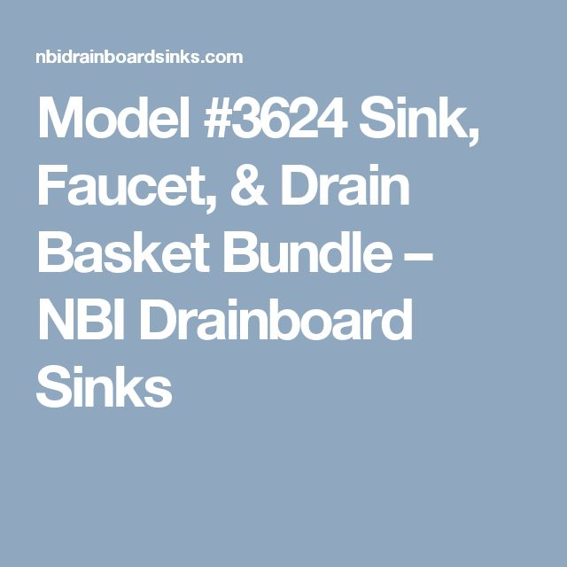 Model #3624 Sink, Faucet, & Drain Basket Bundle – NBI Drainboard Sinks