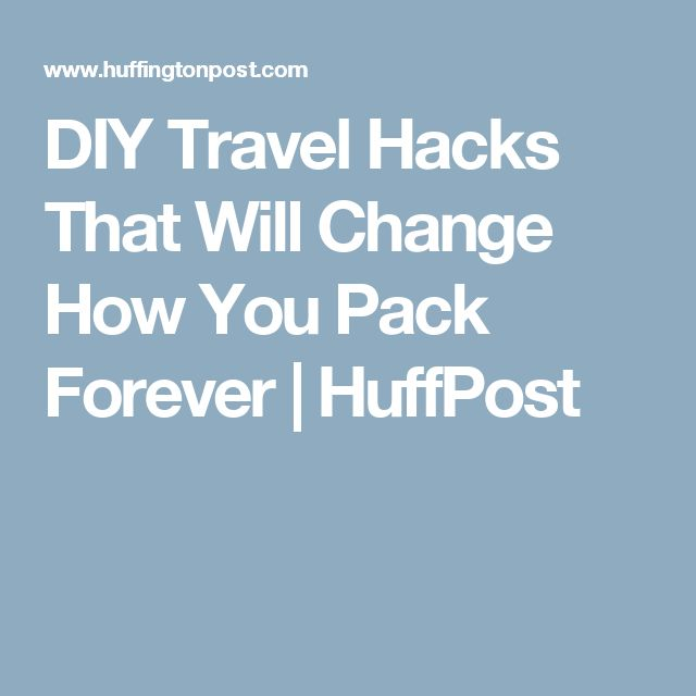 DIY Travel Hacks That Will Change How You Pack Forever | HuffPost