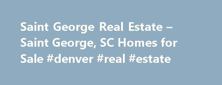 Saint George Real Estate – Saint George, SC Homes for Sale #denver #real #estate http://real-estate.remmont.com/saint-george-real-estate-saint-george-sc-homes-for-sale-denver-real-estate/  #st george real estate # More Property Records Find Saint George, SC homes for sale and other Saint George real estate on realtor.com . Search Saint George houses, condos, townhomes and single-family homes by price and location. Our extensive database of real estate listings provide the most comprehensive…