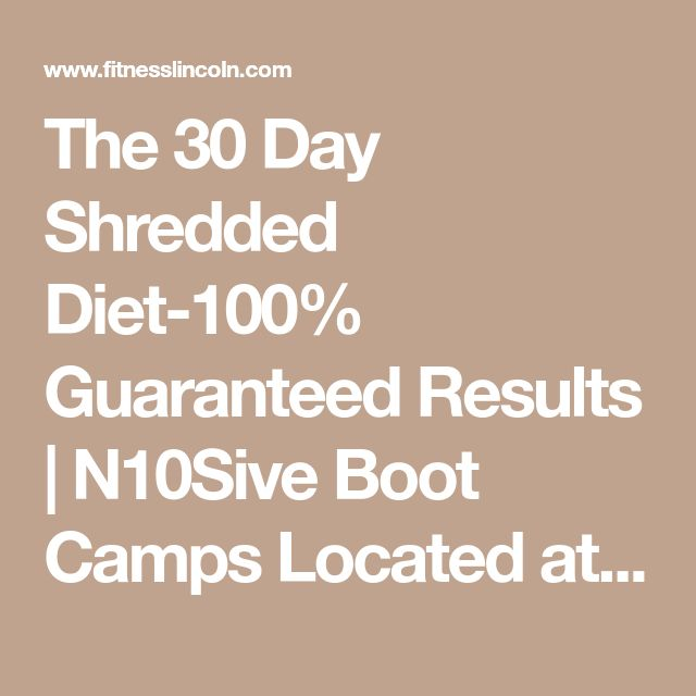 The 30 Day Shredded Diet-100% Guaranteed Results | N10Sive Boot Camps Located at Good Life Fitness Center and Personal Training in Lincoln, Nebraska