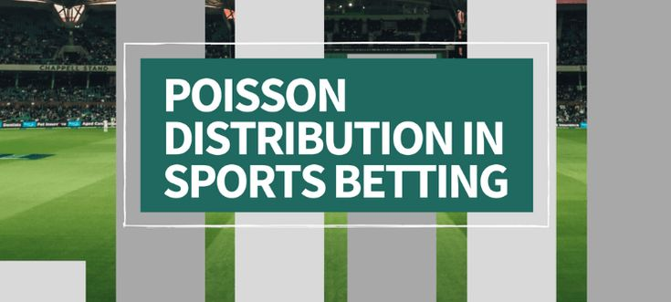 Applying Poisson Distribution to Sports Betting