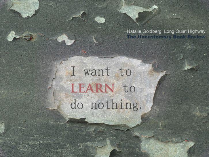 Natalie Goldberg on learning to do nothing.