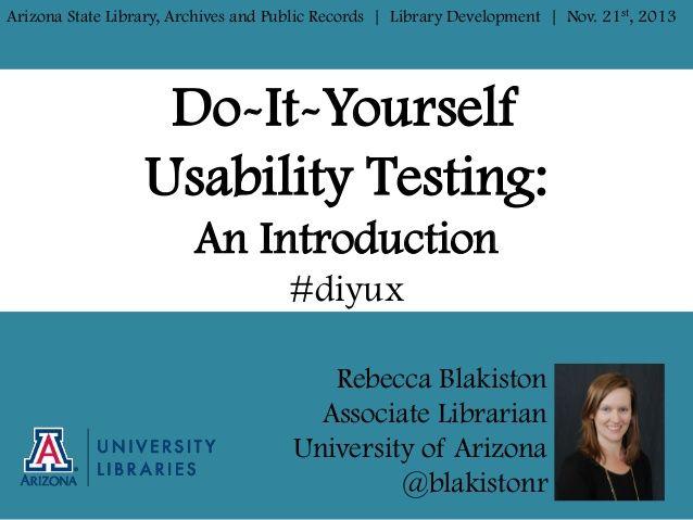 Do-it-Yourself Usability Testing: an Introduction by Rebecca Blakiston via slideshare