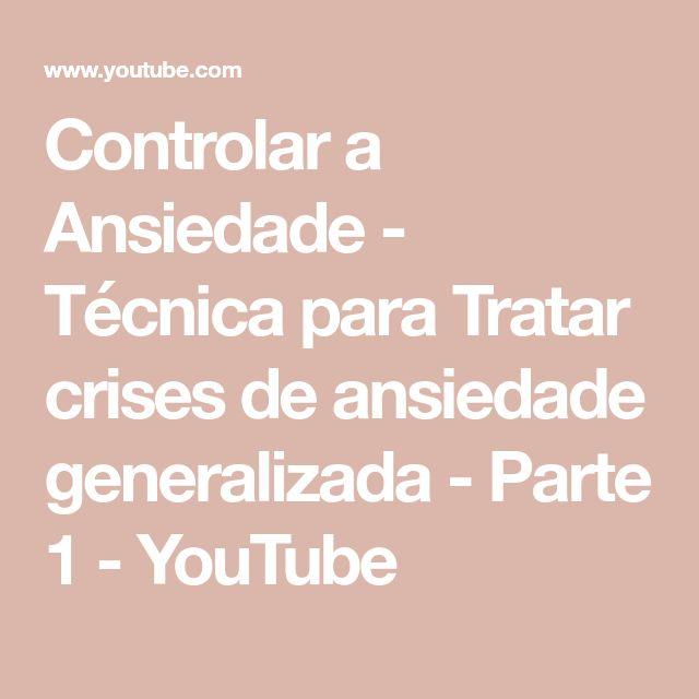 Controlar a Ansiedade - Técnica para Tratar crises de ansiedade generalizada - Parte 1 - YouTube