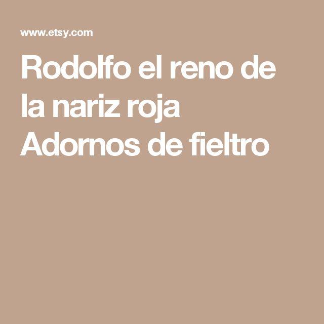 Rodolfo el reno de la nariz roja  Adornos de fieltro