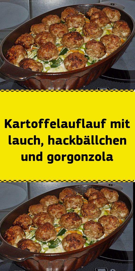Kartoffelauflauf mit lauch hackbällchen und gorgonzola