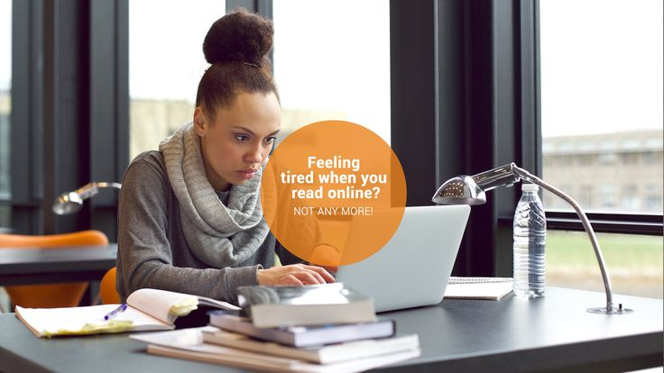 Do you feel tired when you read online? Not anymore!
