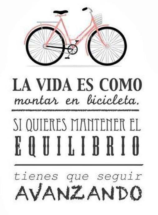 Piensa positivo: la vida es como montar en bicicleta. Sigue avanzando para manterner el equilibrio.