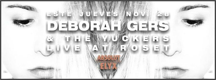 Jueves 28 de Nov. DEBORAH GERS & THE YUCKERS LIVE AT ROSET. ABSOLUT ELYX.
