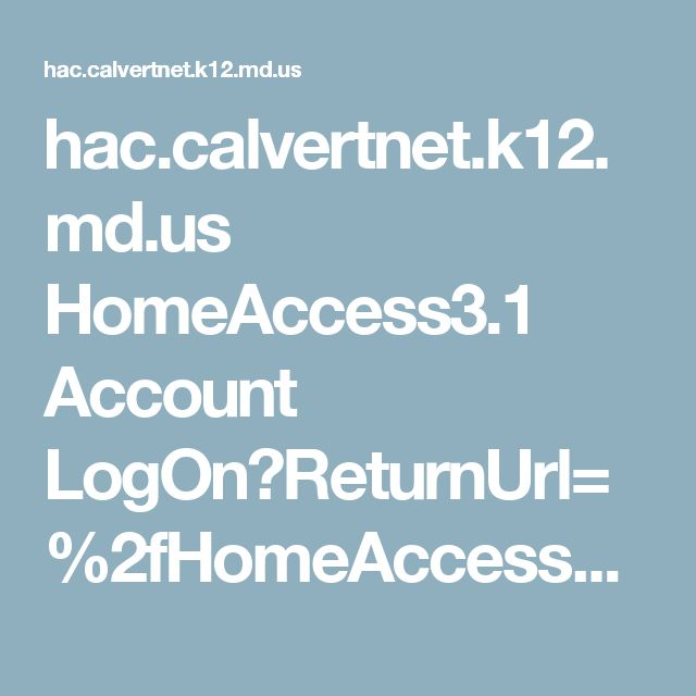hac.calvertnet.k12.md.us HomeAccess3.1 Account LogOn?ReturnUrl=%2fHomeAccess3.1