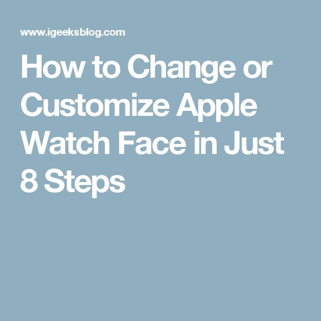 How to Change or Customize Apple Watch Face in Just 8 Steps