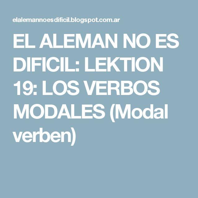 EL ALEMAN NO ES DIFICIL: LEKTION 19: LOS VERBOS MODALES (Modal verben)