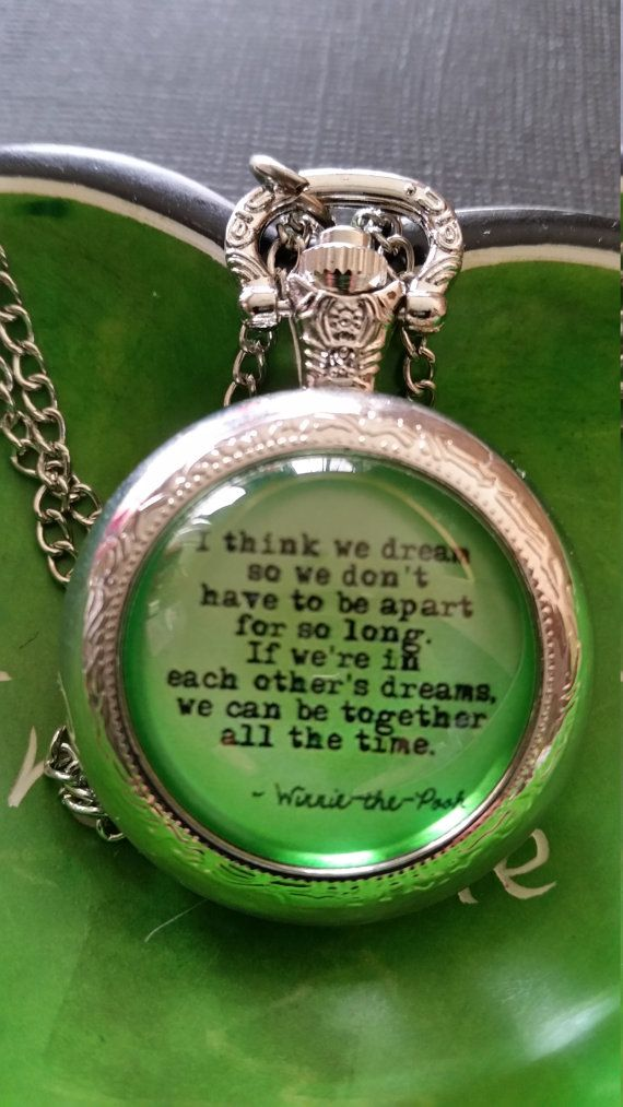 Check out this item in my Etsy shop https://www.etsy.com/listing/265069543/pocket-watch-winnie-the-pooh-quote-i