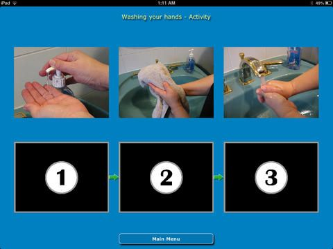 """Sequencing Tasks: Life Skills - Lite Version ($0.00) Life Skills - Lite Version"""" gives you the opportunity to preview our """"Sequencing Tasks"""" series of apps. It focuses on the cognitive skill of arranging photos of a task in chronological sequence. This free app only includes one task which is """"Washing your hands"""". The other apps in the series contain 7 tasks each. All of the apps start off with a video demonstrating the life skills task."""