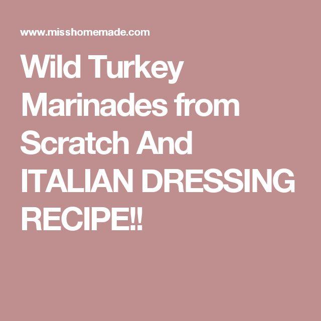 Wild Turkey Marinades from Scratch  And ITALIAN DRESSING RECIPE!!