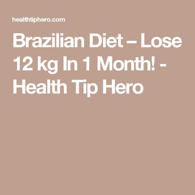 Brazilian Diet – Lose 12 kg In 1 Month! - Health Tip Hero