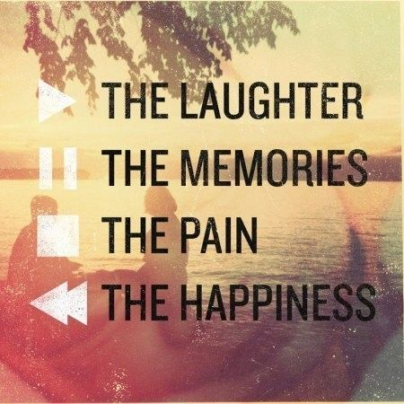 The laughter, memories, pain and happiness quotes quote happiness memories pain tumblr laughter teen quotes tumblr quotes