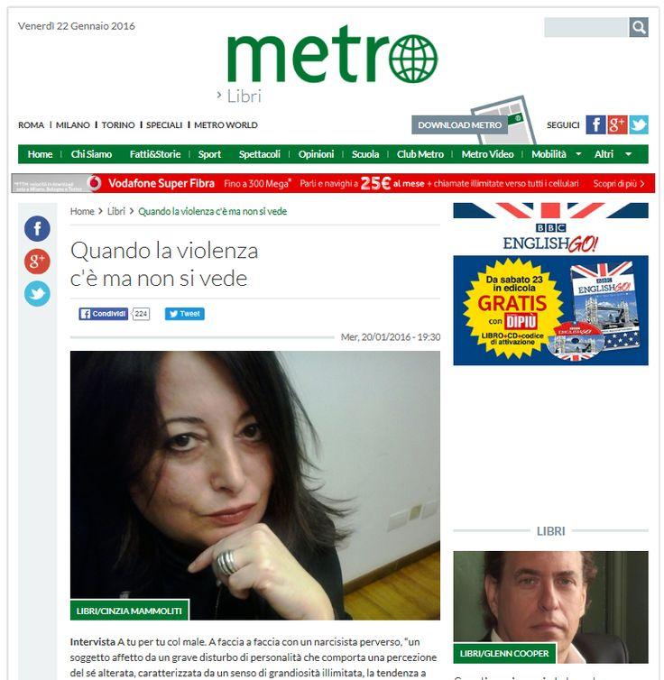 Su MetroNews intervista a Cinzia Mammoliti, criminologa e autrice del libro inchiesta Intervista a un narcisista perverso, a cura di Antonella Fiori.  http://www.metronews.it/16/01/20/quando-la-violenza-c%C3%A8-ma-non-si-vede.html