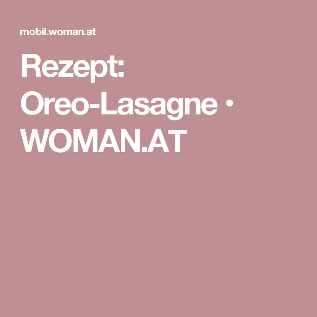 Rezept: Oreo-Lasagne • WOMAN.AT